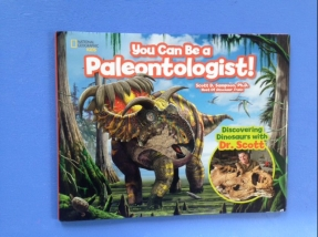 You Can Be a Paleontologist by Scott D. Sampson, Ph.D.