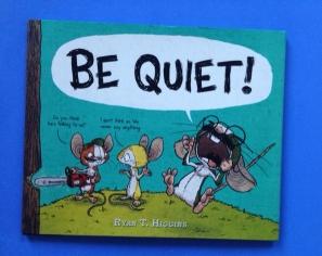 Be Quiet by Ryan T. Higgins