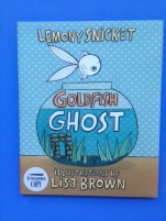 Goldfish Ghost by Lemony Snicket, illustrated by Lisa Brown