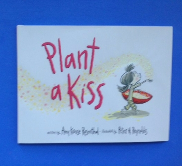 Plant a Kiss by Amy Krouse Rosenthal, illustrated by Peter H. Reynolds